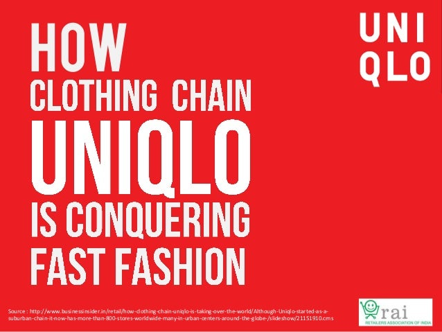 How  Source : http://www.businessinsider.in/retail/how-clothing-chain-uniqlo-is-taking-over-the-world/Although-Uniqlo-star...
