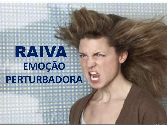 RAIVA EMOÇÃO PERTURBADORA