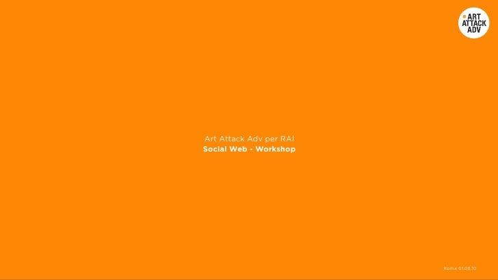 Art Attack Adv per RAI Social Web - Workshop                              Roma 01.06.10