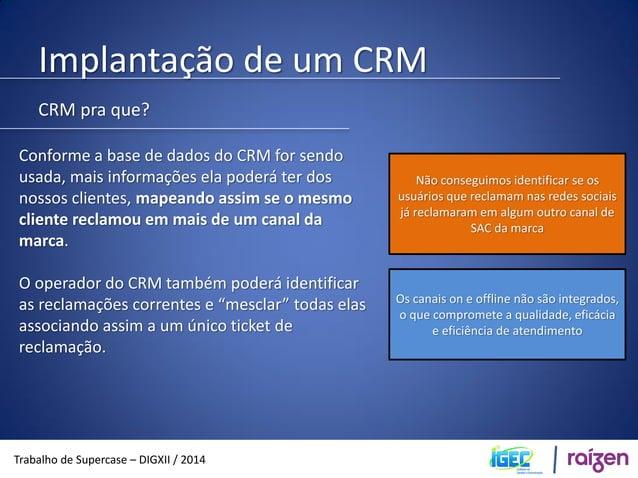 Implantação de um CRM  Trabalho de Supercase – DIGXII / 2014  CRM pra que?  Por exemplo:  O CRM possui o Facebook, Twitter...