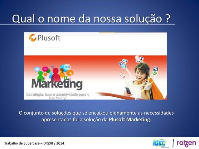 Plusoft Marketing  Trabalho de Supercase – DIGXII / 2014  Caracteristicas  • Análise de mercado, tendências e perfil de co...