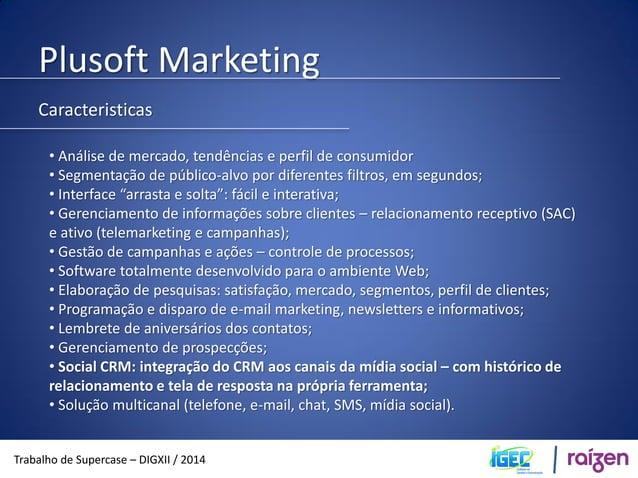 Plusoft Marketing  Trabalho de Supercase – DIGXII / 2014  Benefícios  • Fidelização e ampliação do índice de satisfação do...