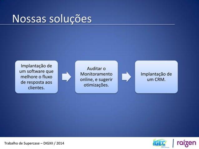 Melhoria do fluxo de respostas  Trabalho de Supercase – DIGXII / 2014  Implantação de um software que melhore o fluxo de r...