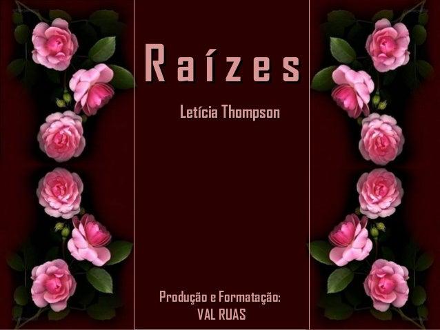 R a í z e sR a í z e s Letícia ThompsonLetícia Thompson Produção e Formatação:Produção e Formatação: VAL RUASVAL RUAS
