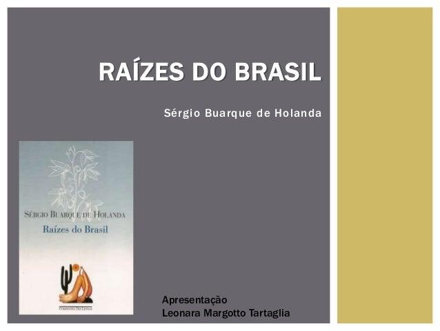 Sérgio Buarque de Holanda RAÍZES DO BRASIL Apresentação Leonara Margotto Tartaglia