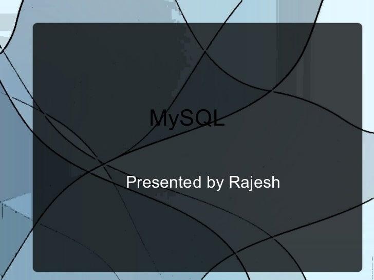 MySQL Presented by Rajesh