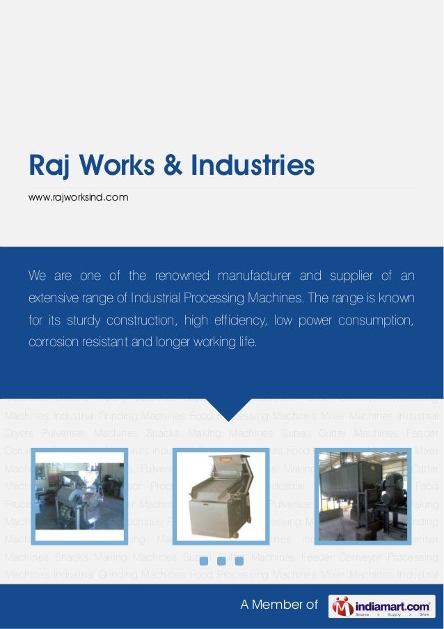 A Member ofRaj Works & Industrieswww.rajworksind.comIndustrial Grinding Machines Food Processing Machines Mixer Machines I...