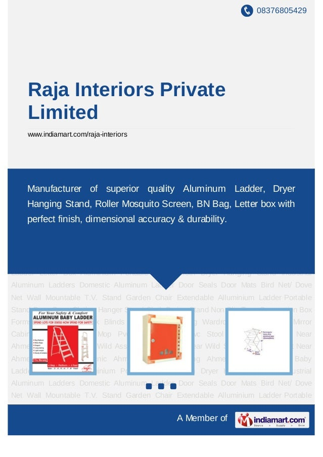 08376805429    Raja Interiors Private    Limited    www.indiamart.com/raja-interiorsAluminium Baby Ladder Letter Box Alumi...