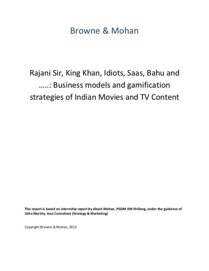 Browne & Mohan   Rajani Sir, King Khan, Idiots, Saas, Bahu and      …..: Business models and gamification   strategies of ...