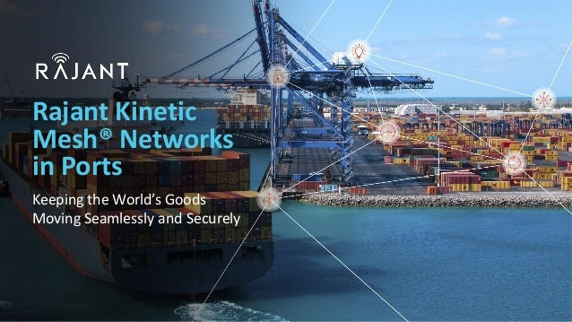 Rajant Kinetic Mesh® Networks in Ports Keeping the World's Goods Moving Seamlessly and Securely