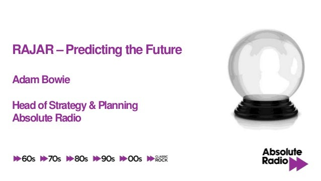 RAJAR – Predicting the FutureAdam BowieHead of Strategy & PlanningAbsolute Radio