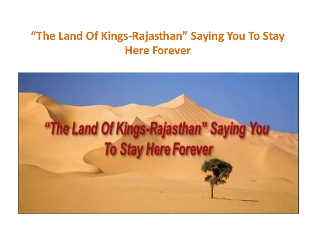 rajasthan city of kings Share475tweet+1pin100575 shares rajasthan, known formerly by the name rajputana or the land of the kings, is the largest state in the republic of india it covers an area of 342,239 sq kilometers which is 104% of india.
