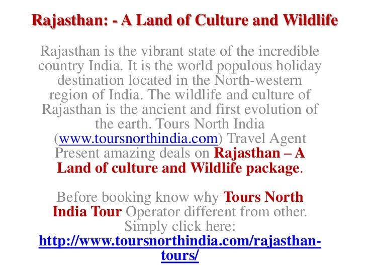 Rajasthan: - A Land of Culture and WildlifeRajasthan is the vibrant state of the incrediblecountry India. It is the world ...