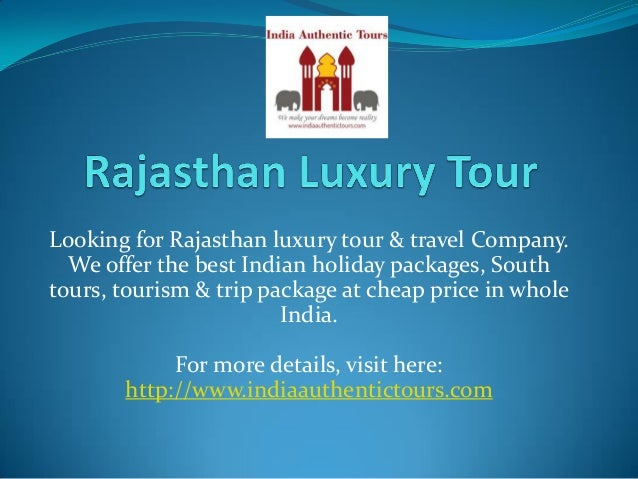 Looking for Rajasthan luxury tour & travel Company. We offer the best Indian holiday packages, South tours, tourism & trip...