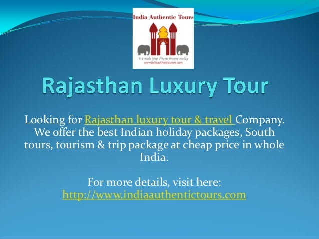 LookingforRajasthanluxurytour&travelCompany. WeofferthebestIndianholidaypackages,South tours,tourism&tr...