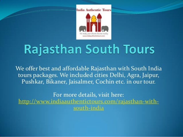 We offer best and affordable Rajasthan with South India tours packages. We included cities Delhi, Agra, Jaipur, Pushkar, B...