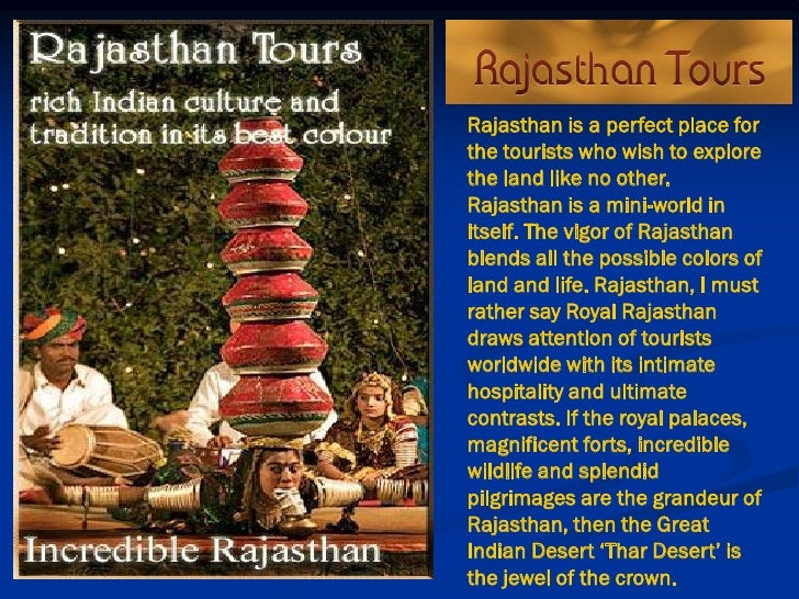 Rajasthan is a perfect place forthe tourists who wish to explorethe land like no other.Rajasthan is a mini-world initself....