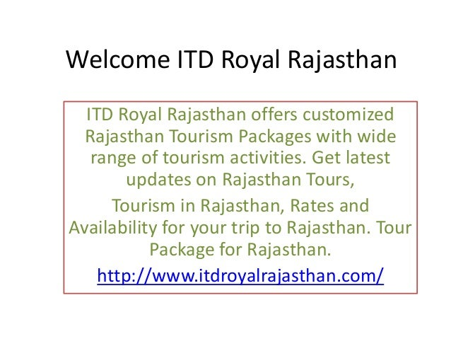 Welcome ITD Royal Rajasthan ITD Royal Rajasthan offers customized Rajasthan Tourism Packages with wide range of tourism ac...