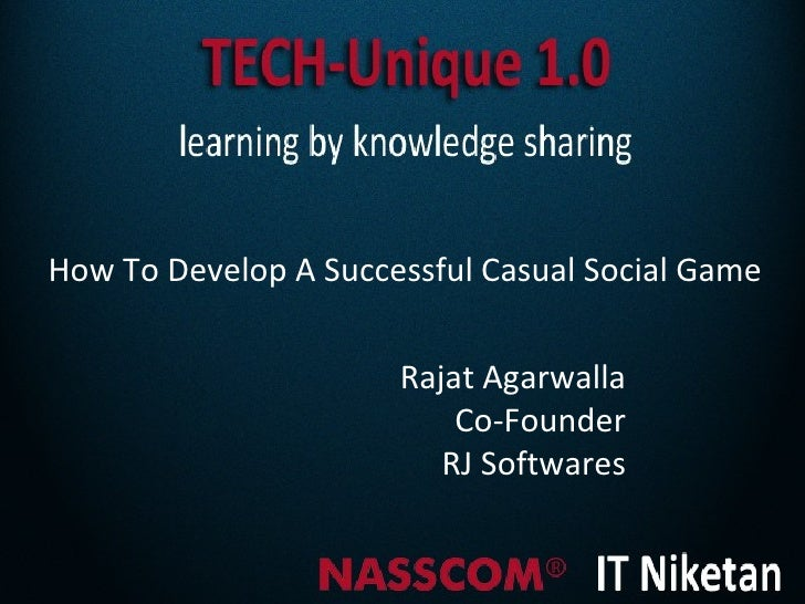How To Develop A Successful Casual Social Game                      Rajat Agarwalla                          Co-Founder   ...
