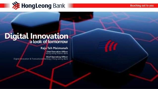 Digital Innovation  a look of tomorrow  Raja Teh Maimunah  Chief Executive Officer  Hong Leong Islamic Bank  Chief Operati...