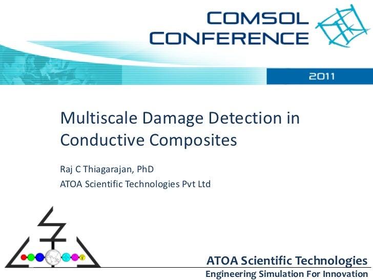 Multiscale Damage Detection inConductive CompositesRaj C Thiagarajan, PhDATOA Scientific Technologies Pvt Ltd             ...
