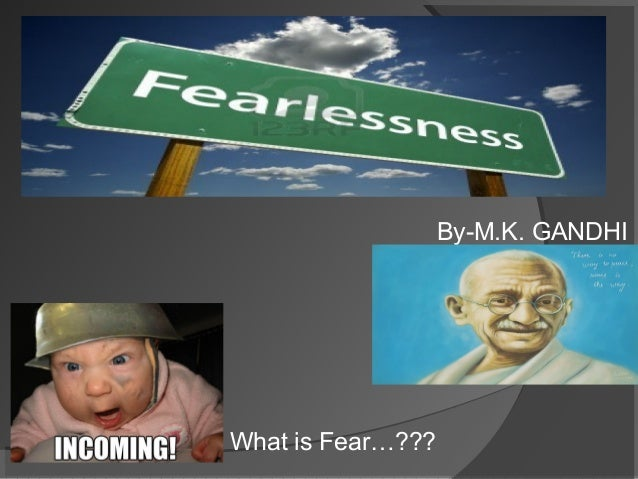 By-M.K. GANDHI  What is Fear…???