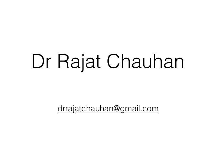Dr Rajat Chauhan                              drrajatchauhan@gmail.com
