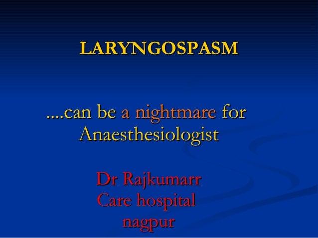 LARYNGOSPASMLARYNGOSPASM ....can be....can be a nightmarea nightmare forfor AnaesthesiologistAnaesthesiologist Dr Rajkumar...