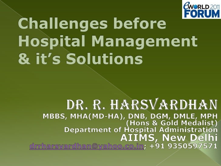 Challenges before Hospital Management & it's Solutions<br />Dr. R. Harsvardhan<br />MBBS, MHA(MD-HA), DNB, DGM, DMLE, MPH<...