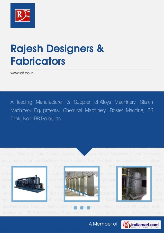A Member of Rajesh Designers & Fabricators www.rdf.co.in Alloys Machinery Starch Machinery-Equipments Chemical Machinery F...