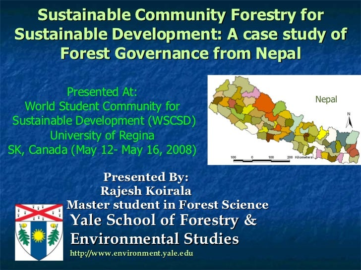 Sustainable Community Forestry for Sustainable Development: A case study of Forest Governance from Nepal Presented By: Raj...