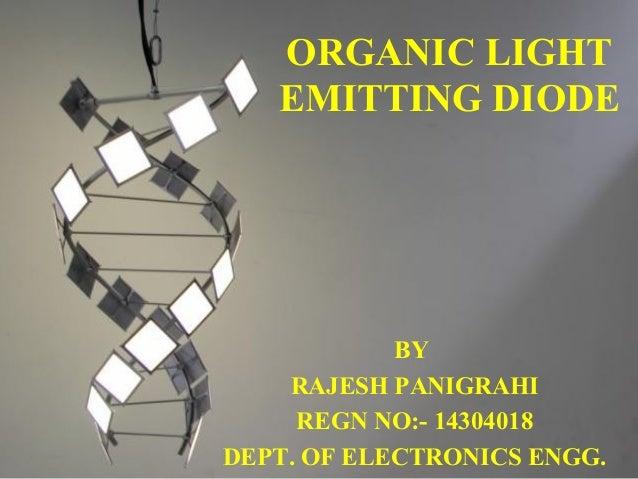 ORGANIC LIGHT EMITTING DIODE BY RAJESH PANIGRAHI REGN NO:- 14304018 DEPT. OF ELECTRONICS ENGG.