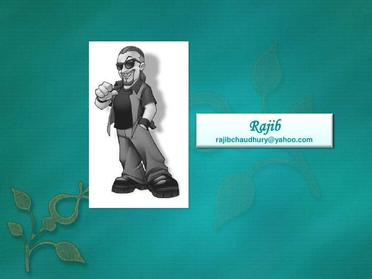 Rajib rajibchaudhury@yahoo.com<br />