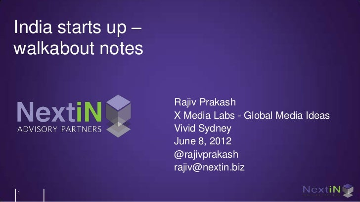 India starts up –walkabout notes                    Rajiv Prakash                    X Media Labs - Global Media Ideas    ...
