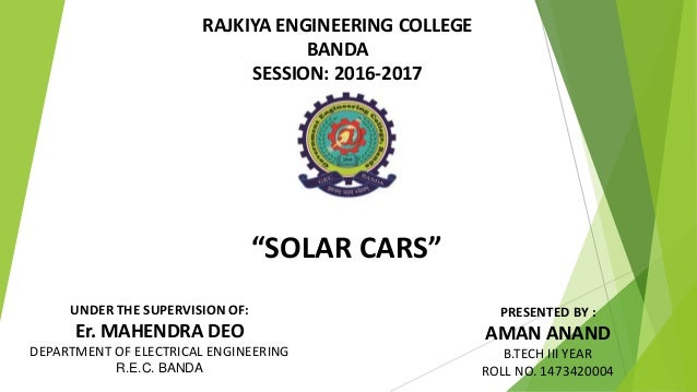 """""""SOLAR CARS"""" UNDER THE SUPERVISION OF: Er. MAHENDRA DEO DEPARTMENT OF ELECTRICAL ENGINEERING R.E.C. BANDA PRESENTED BY : A..."""