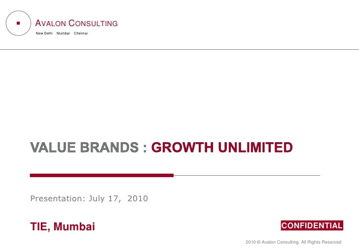 Value brands : growth unlimited<br />Presentation: July 17,  2010<br />TIE, Mumbai<br />