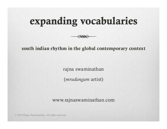 south indian rhythm in the global contemporary context rajna swaminathan (mrudangam artist) www.rajnaswaminathan.com © 201...
