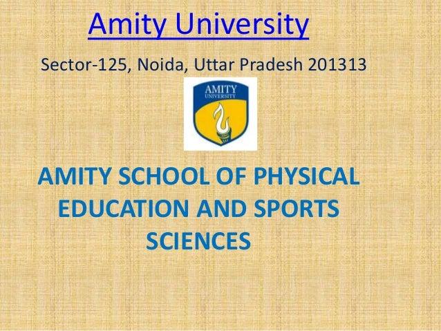 Amity University Sector-125, Noida, Uttar Pradesh 201313 • AMITY SCHOOL OF PHYSICAL EDUCATION AND SPORTS SCIENCES
