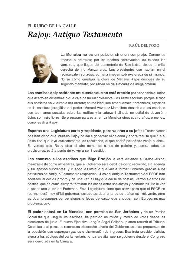 EL RUIDO DE LA CALLE Rajoy: Antiguo Testamento RAÚL DEL POZO La Moncloa no es un palacio, sino un complejo. Carece de fres...