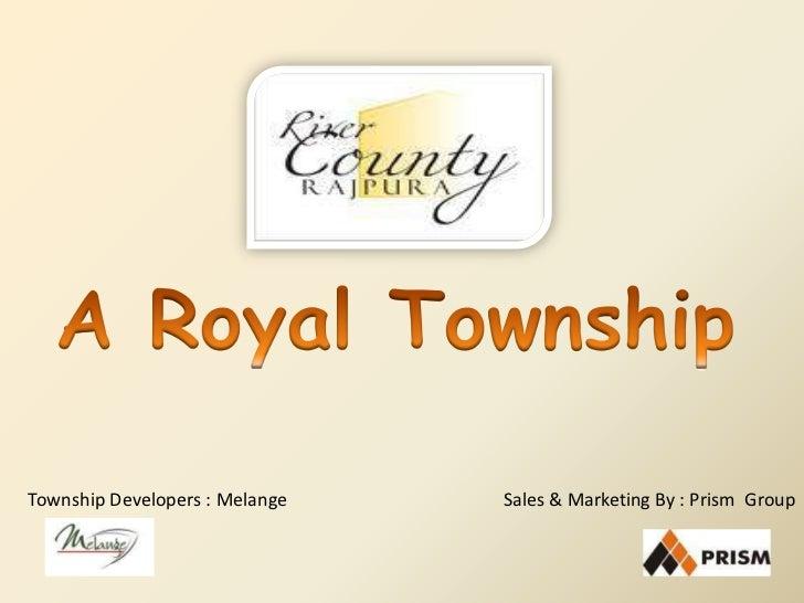 A Royal Township<br />Sales & Marketing By : Prism  Group<br />Township Developers : Melange<br />