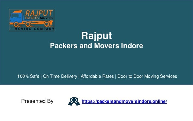 Rajput Packers and Movers Indore Presented By https://packersandmoversindore.online/ 100% Safe | On Time Delivery | Afford...