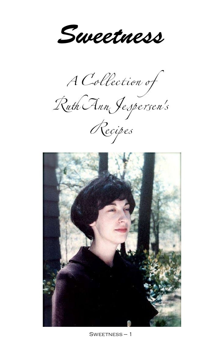 Sweetness  A Collection of Ruth Ann Jespersen's      Recipes           Sweetness —