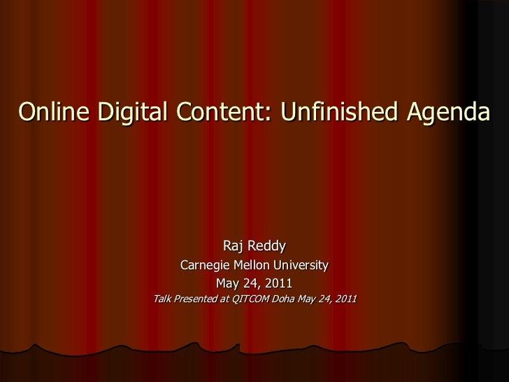 Online Digital Content: Unfinished Agenda                         Raj Reddy                Carnegie Mellon University     ...