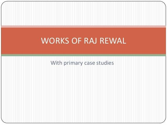 With primary case studies WORKS OF RAJ REWAL