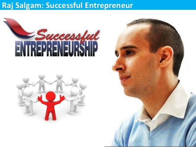 Raj Salgam: Successful Entrepreneur