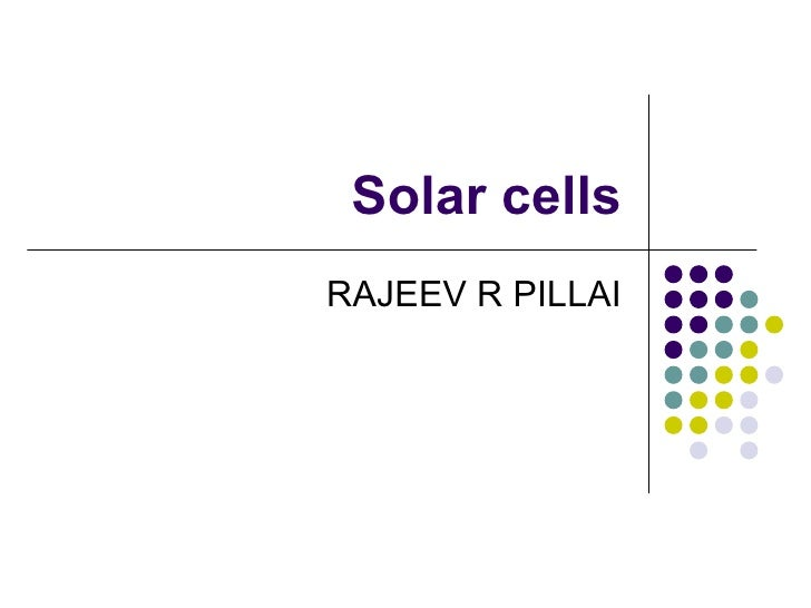 Solar cells RAJEEV R PILLAI
