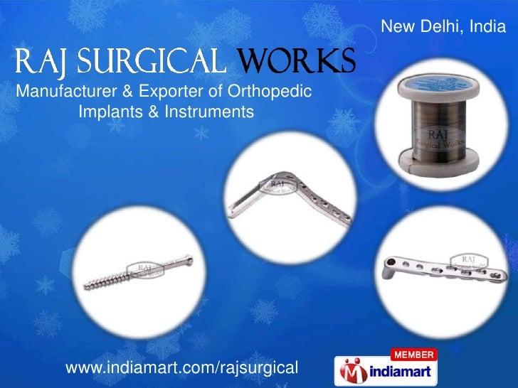 New Delhi, India<br />Manufacturer & Exporter of Orthopedic <br />Implants & Instruments<br />