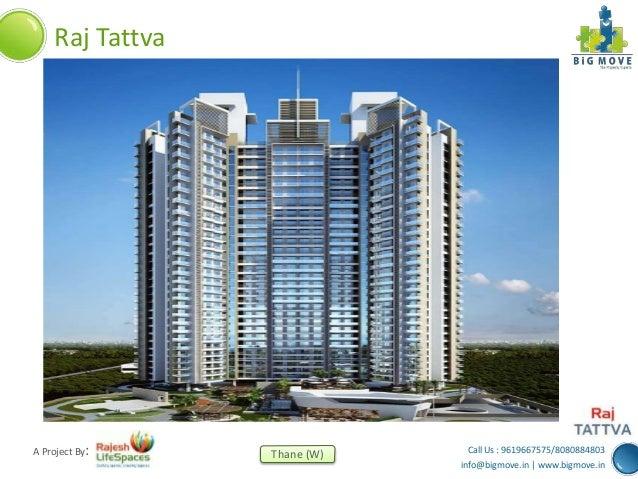 Call Us : 9619667575/8080884803 info@bigmove.in | www.bigmove.in Thane (W)A Project By: Raj Tattva