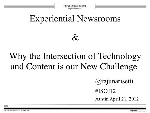 © 2011 Dow Jones & Company, Inc. All rights reserved. Experiential Newsrooms & Why the Intersection of Technology and Cont...