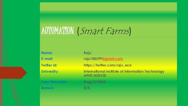 AUTOMATION (Smart Farms) Name: Raju ` E-mail: raju100299@gmail.com Twitter Id: https://twitter.com/raju_ece University: In...